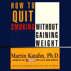 How to Quit Smoking without Gaining Weight by Martin Katahn, PhD