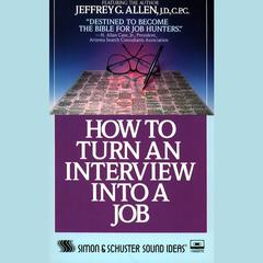 How to Turn An Interview Into A Job by Jeffrey G. Allen