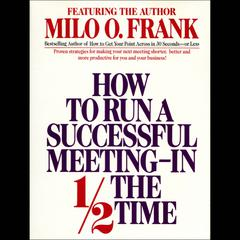 How to Run A Successful Meeting In ½ the Time by Milo O. Frank