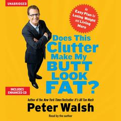 Does This Clutter Make My Butt Look Fat? by Peter Walsh
