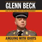 Arguing with Idiots by Glenn Beck, Kevin Balfe