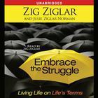 Embrace the Struggle by Zig Ziglar, Julie Ziglar Norman