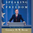 Speaking of Freedom by George H. W. Bush