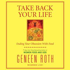 Take Back Your Life by Geneen Roth