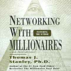 Networking with Millionnaires by Thomas J. Stanley, PhD