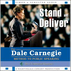 Stand and Deliver by The Dale Carnegie Organization, Dale Carnegie and Associates, Inc.