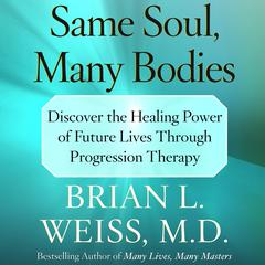 Same Soul, Many Bodies by Brian L. Weiss, MD