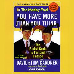 The Motley Fool: You Have More Than You Think by David Gardner, Tom Gardner