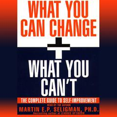 What You Can Change and What You Can't by Martin E. P. Seligman, PhD