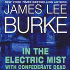 In the Electric Mist with Confederate Dead by James Lee Burke
