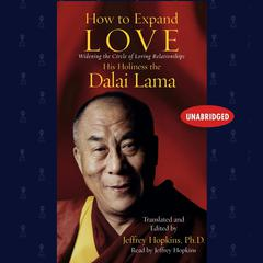 How to Expand Love by Tenzin Gyatso, His Holiness the 14th Dalai Lama
