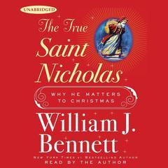 The True Saint Nicholas by Dr. William J. Bennett