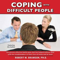 Coping With Difficult People by Robert Bramson, PhD