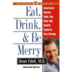 Eat, Drink, and Be Merry by Dean Edell, MD