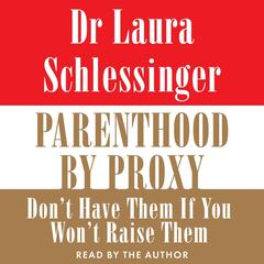 Parenthood by Proxy by Dr. Laura Schlessinger