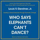 Who Says Elephants Can't Dance? by Louis V. Gerstner Jr., Louis V. Gerstner, Jr.