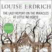 The Last Report on the Miracles at Little No Horse by Louise Erdrich