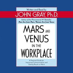Mars and Venus in the Workplace by John Gray, PhD