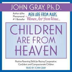 Children Are from Heaven by John Gray, PhD