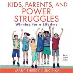 Kids, Parents, and Power Struggles by Mary Sheedy Kurcinka