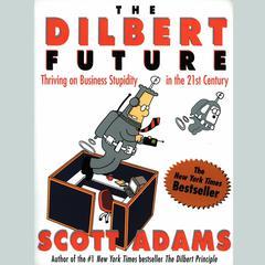 The Dilbert Future by Scott Adams