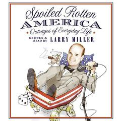 Spoiled Rotten America by Larry Miller