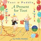 Toot & Puddle: A Present for Toot by Holly Hobbie