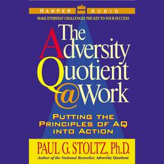 Adversity Quotient @ Work by Paul G. Stoltz, PhD