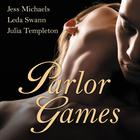 Parlor Games by Jess Michaels, Leda Swann, Julia Tempelton