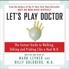 Let's Play Doctor by Mark Leyner, Dr. Billy Goldberg