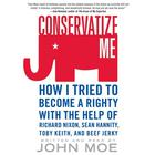 Conservatize Me by John Moe