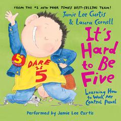 It's Hard to Be Five by Jamie Lee Curtis