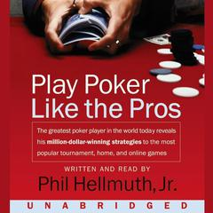 Play Poker like the Pros by Phil Hellmuth, Jr.