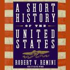 A Short History of the United States by Robert V. Remini