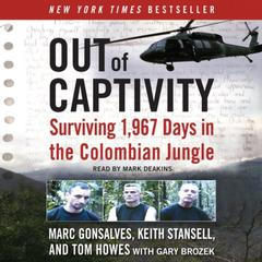 Out of Captivity by Marc Gonsalves, Tom Howes, Keith Stansell, Gary Brozek