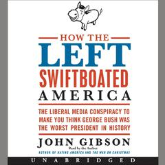 How the Left Swiftboated America by John Gibson