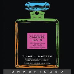 The Secret of Chanel No. 5 by Tilar J. Mazzeo