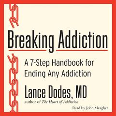Breaking Addiction by Lance M. Dodes, MD