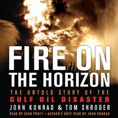 Fire on the Horizon by Tom Shroder, John Konrad