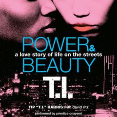 "Power & Beauty by Tip ""T. I."" Harris"