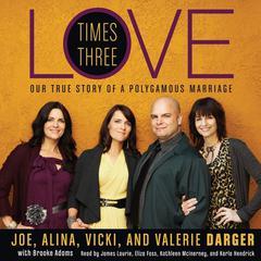 Love Times Three by Joe Darger, Alina Darger, Vicki Darger, Valerie Darger