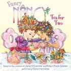 Fancy Nancy: Tea for Two by Jane O'Connor