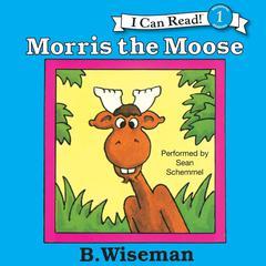 Morris the Moose by B. Wiseman