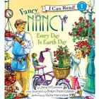 Fancy Nancy: Every Day Is Earth Day by Jane O'Connor, Jane O'Connor