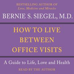 How to Live Between Office Visits by Bernie Siegel, MD
