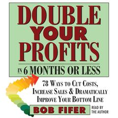 Double Your Profits—In Six Months or Less by Bob Fifer