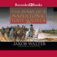 The Diary of a Napoleonic Foot Soldier by Jakob Walter