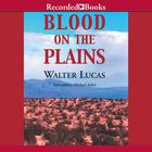 Blood on the Plains by Walter Lucas