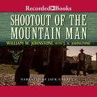 Shootout of the Mountain Man by William W. Johnstone
