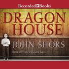 Dragon House by John Shors